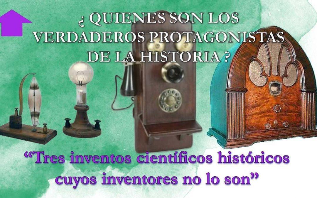 Tres inventos científicos e históricos que sus inventores no lo son.